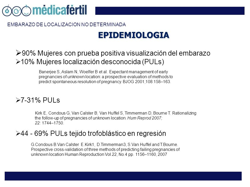 EMBARAZO DE LOCALIZACION NO DETERMINADA EPIDEMIOLOGIA Kirk E, Condous G, Van Calster B, Van Huffel S, Timmerman D, Bourne T. Rationalizing the follow-