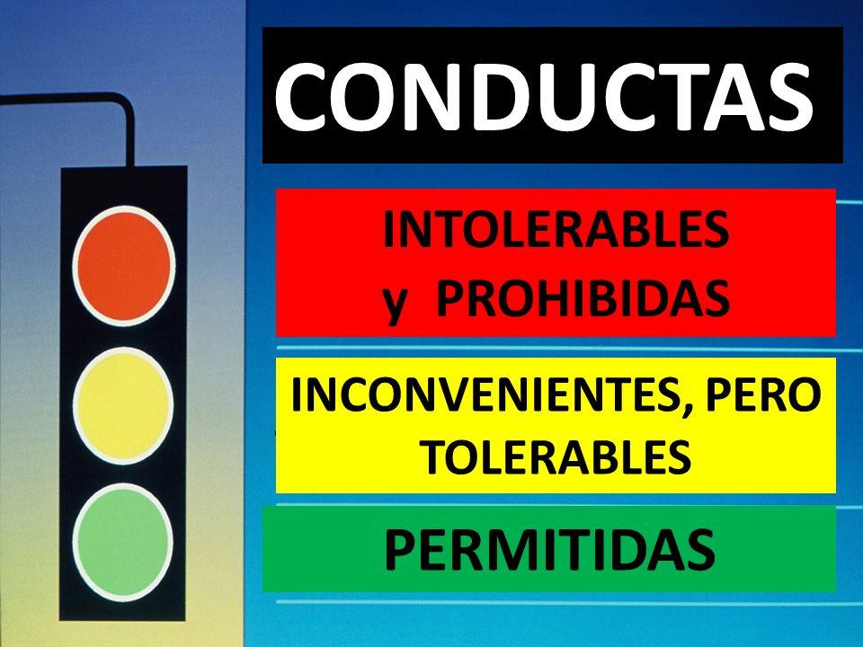 INTOLERABLES y PROHIBIDAS CONDUCTAS INCONVENIENTES, PERO TOLERABLES PERMITIDAS