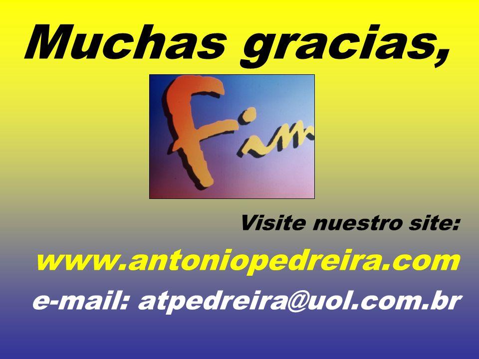 Muchas gracias, Visite nuestro site: www.antoniopedreira.com e-mail: atpedreira@uol.com.br