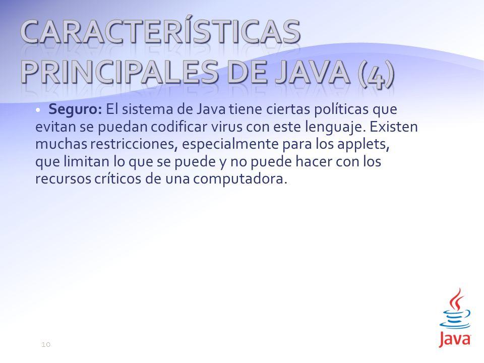 Seguro: El sistema de Java tiene ciertas políticas que evitan se puedan codificar virus con este lenguaje.