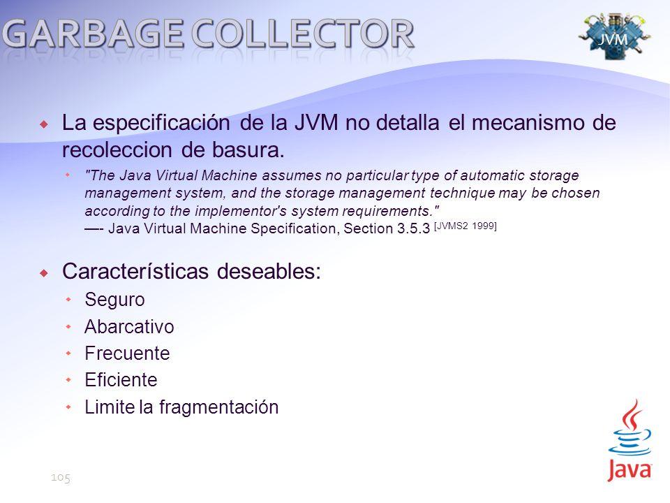La especificación de la JVM no detalla el mecanismo de recoleccion de basura.