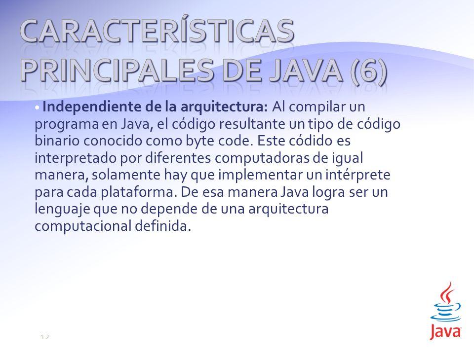 Independiente de la arquitectura: Al compilar un programa en Java, el código resultante un tipo de código binario conocido como byte code.