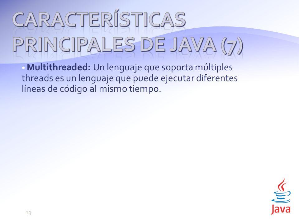 Multithreaded: Un lenguaje que soporta múltiples threads es un lenguaje que puede ejecutar diferentes líneas de código al mismo tiempo.