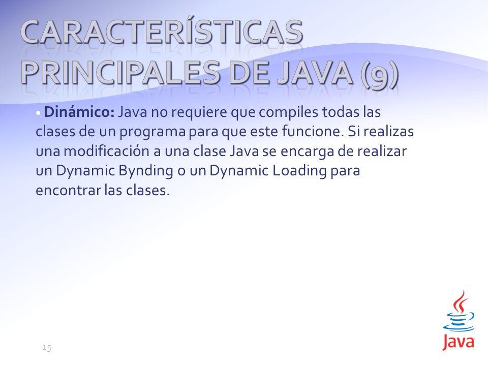 Dinámico: Java no requiere que compiles todas las clases de un programa para que este funcione.