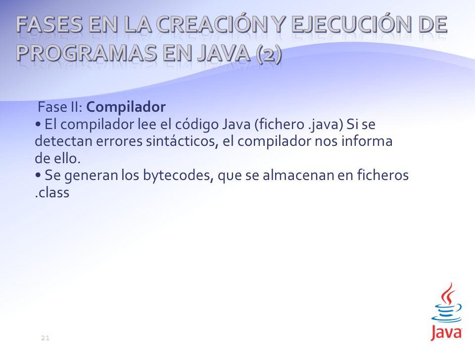 Fase II: Compilador El compilador lee el código Java (fichero.java) Si se detectan errores sintácticos, el compilador nos informa de ello.