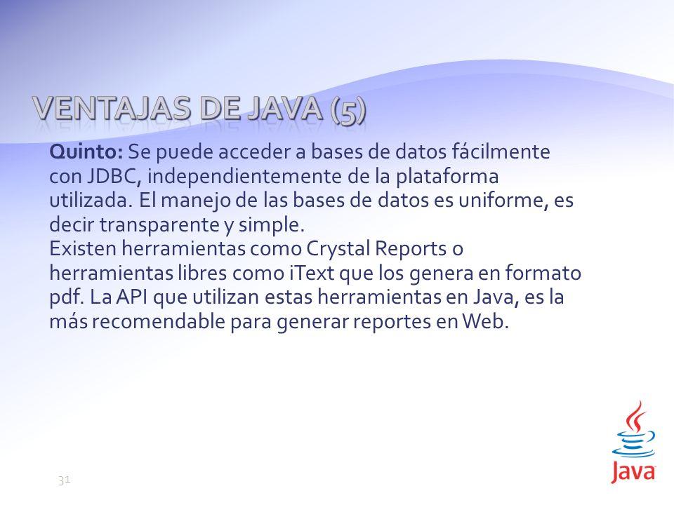 Quinto: Se puede acceder a bases de datos fácilmente con JDBC, independientemente de la plataforma utilizada.
