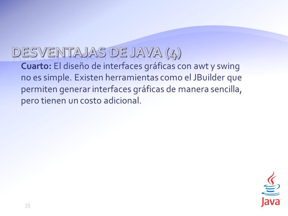 Cuarto: El diseño de interfaces gráficas con awt y swing no es simple.