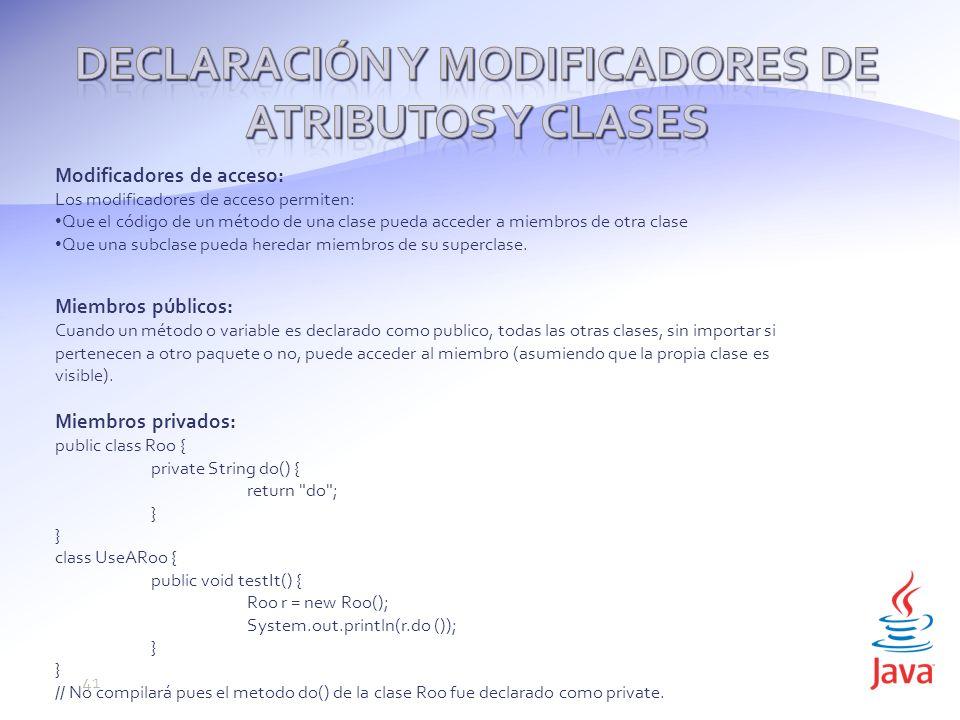 Modificadores de acceso: Los modificadores de acceso permiten: Que el código de un método de una clase pueda acceder a miembros de otra clase Que una subclase pueda heredar miembros de su superclase.