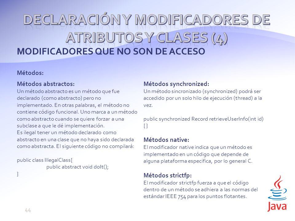 MODIFICADORES QUE NO SON DE ACCESO Métodos: Métodos abstractos: Un método abstracto es un método que fue declarado (como abstracto) pero no implementado.