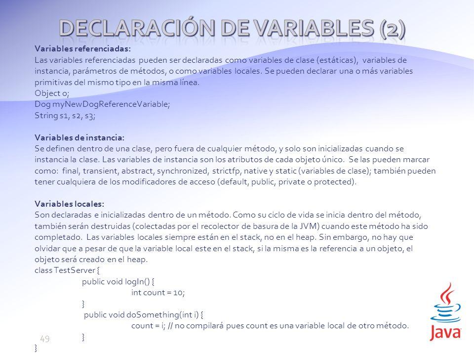 Variables referenciadas: Las variables referenciadas pueden ser declaradas como variables de clase (estáticas), variables de instancia, parámetros de métodos, o como variables locales.