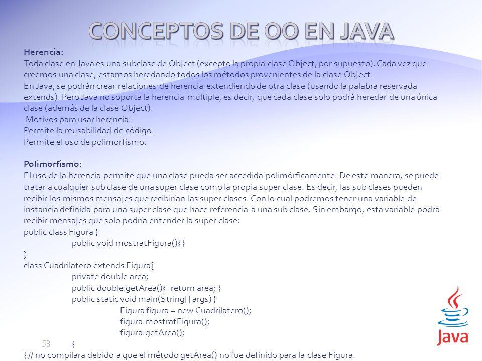 Herencia: Toda clase en Java es una subclase de Object (excepto la propia clase Object, por supuesto).