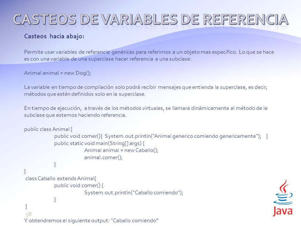Casteos hacia abajo: Permite usar variables de referencia genéricas para referirnos a un objeto mas especifico.
