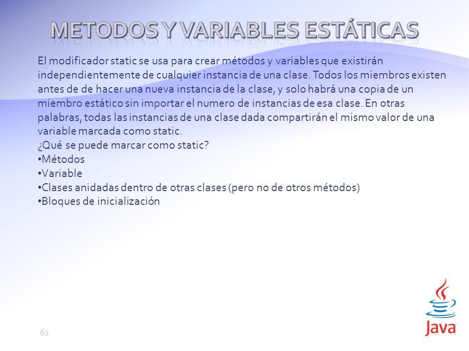 El modificador static se usa para crear métodos y variables que existirán independientemente de cualquier instancia de una clase.