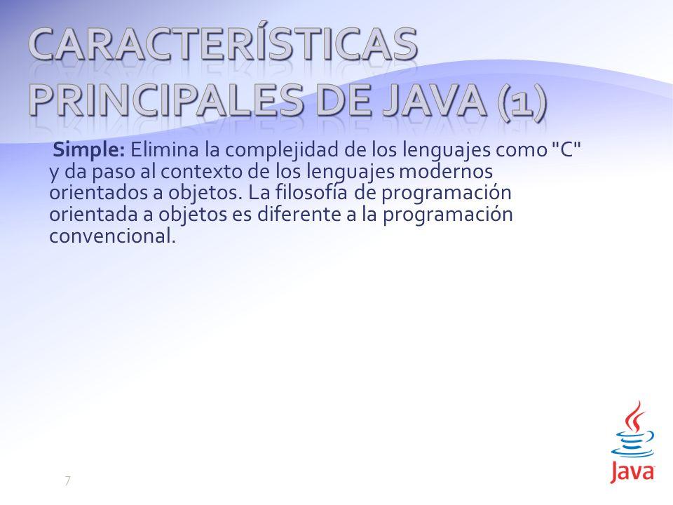Simple: Elimina la complejidad de los lenguajes como C y da paso al contexto de los lenguajes modernos orientados a objetos.