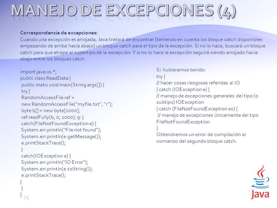 Correspondencia de excepciones: Cuando una excepción es arrojada, Java tratará de encontrar (teniendo en cuenta los bloque catch disponibles empezando de arriba hacia abajo) un bloque catch para el tipo de la excepción.