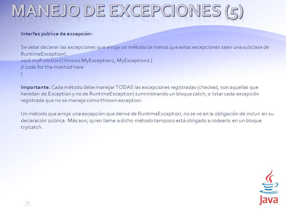 Interfaz pública de excepción: Se debe declarar las excepciones que arroja un método (a menos que estas excepciones sean una subclase de RuntimeException).