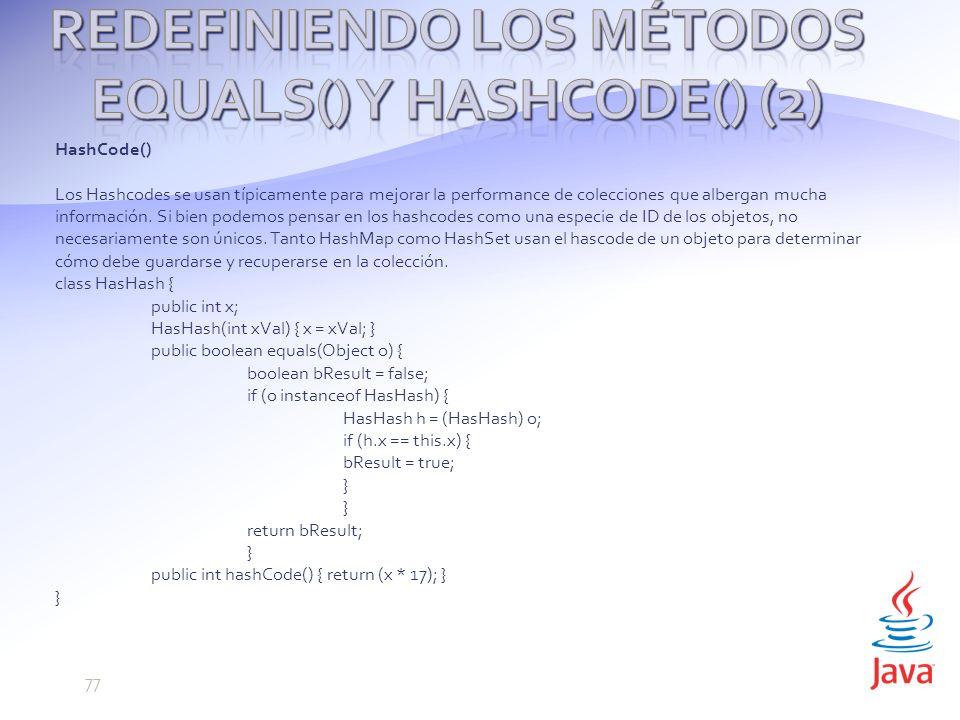 HashCode() Los Hashcodes se usan típicamente para mejorar la performance de colecciones que albergan mucha información.