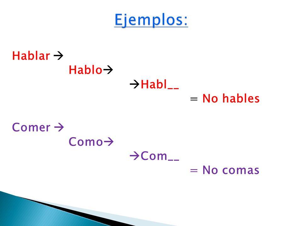 Hablar Hablo Habl__ = No hables Comer Como Com__ = No comas