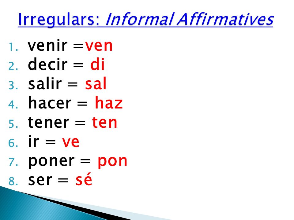 To form the Informal NEGATIVE Command (To tell somebody to NOT DO something): 1) Take the YO FORM, PRESENT TENSE of the verb 2) Take off the ending (-o) 3) Add AR = -es IR = -as ER = -as *Note: You also need to put No before each verb