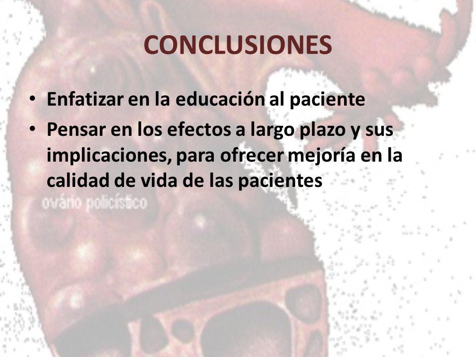 CONCLUSIONES Enfatizar en la educación al paciente Pensar en los efectos a largo plazo y sus implicaciones, para ofrecer mejoría en la calidad de vida