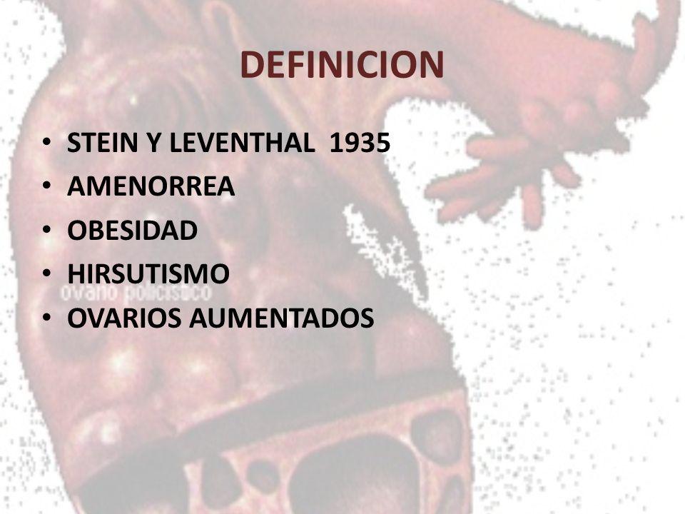 DEFINICION STEIN Y LEVENTHAL 1935 AMENORREA OBESIDAD HIRSUTISMO OVARIOS AUMENTADOS
