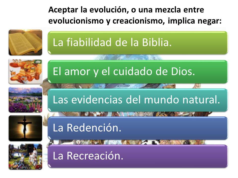 Aceptar la evolución, o una mezcla entre evolucionismo y creacionismo, implica negar: La fiabilidad de la Biblia.El amor y el cuidado de Dios.Las evidencias del mundo natural.La Redención.La Recreación.