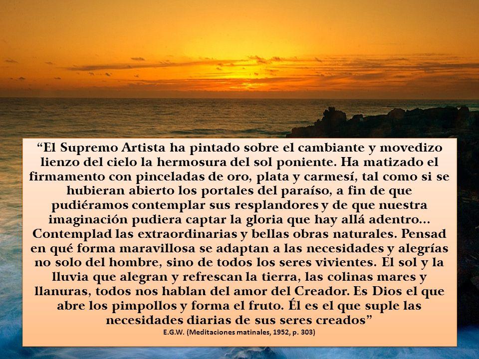 El Supremo Artista ha pintado sobre el cambiante y movedizo lienzo del cielo la hermosura del sol poniente.