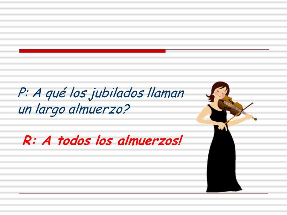 P: Cuál es el término común para alguien que le gusta trabajar y rehusa a jubilarse R: Bobalicón !