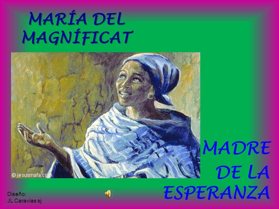 MARÍA DEL MAGNÍFICAT MADRE DE LA ESPERANZA Diseño: JL Caravias sj
