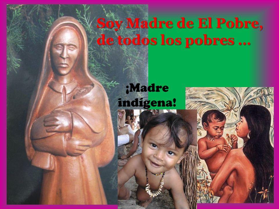 Soy Madre de El Pobre, de todos los pobres … ¡Madre indígena!