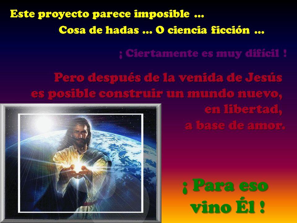 Pero después de la venida de Jesús es posible construir un mundo nuevo, en libertad, a base de amor.