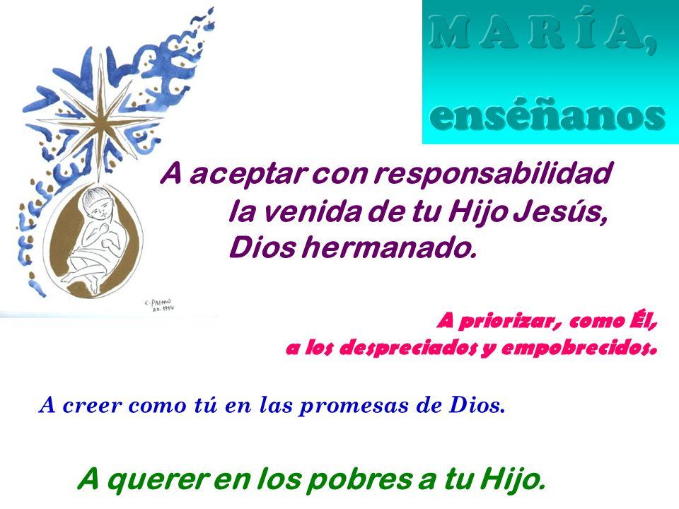 A aceptar con responsabilidad la venida de tu Hijo Jesús, Dios hermanado.