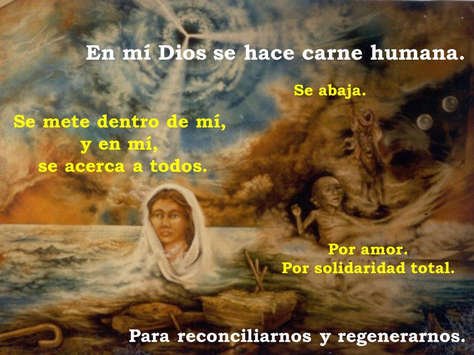 En mí Dios se hace carne humana.Para reconciliarnos y regenerarnos.
