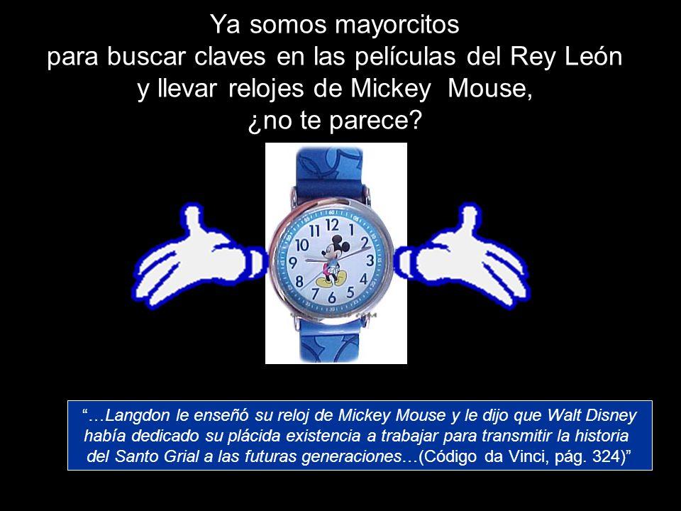 Ya somos mayorcitos para buscar claves en las películas del Rey León y llevar relojes de Mickey Mouse, ¿no te parece? …Langdon le enseñó su reloj de M