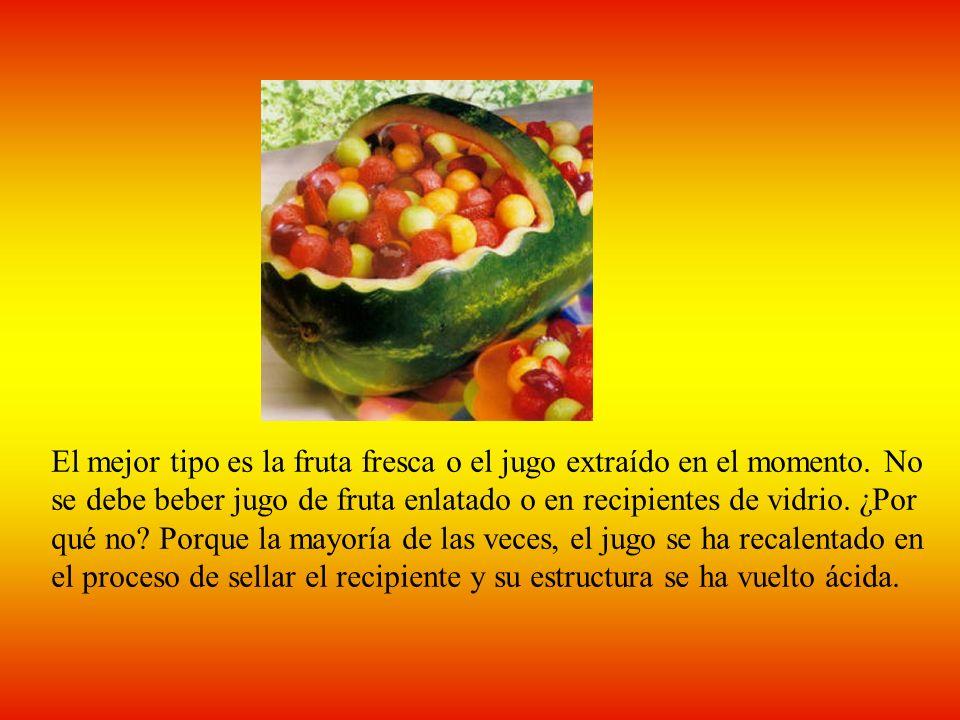 El mejor tipo es la fruta fresca o el jugo extraído en el momento.