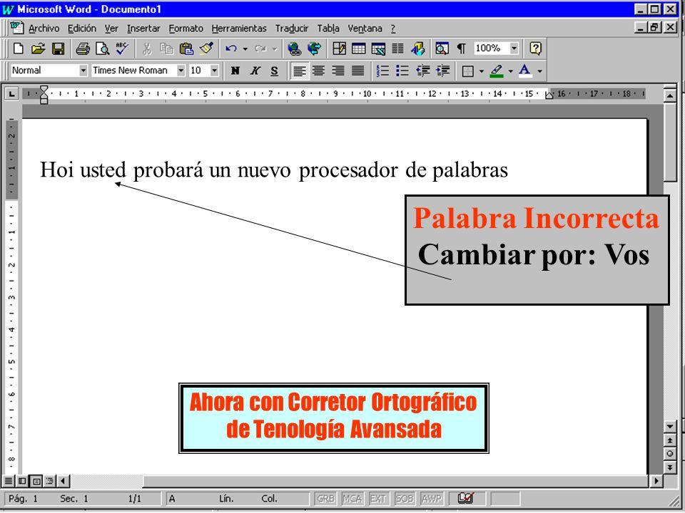 Hoi usted probará un nuevo procesador de palabras Palabra Incorrecta Cambiar por: Vos Ahora con Corretor Ortográfico de Tenología Avansada