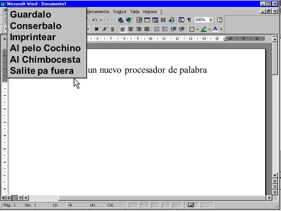 Hoy usted probará un nuevo procesador de palabra Guardalo Conserbalo Imprintear Al pelo Cochino Al Chimbocesta Salite pa fuera