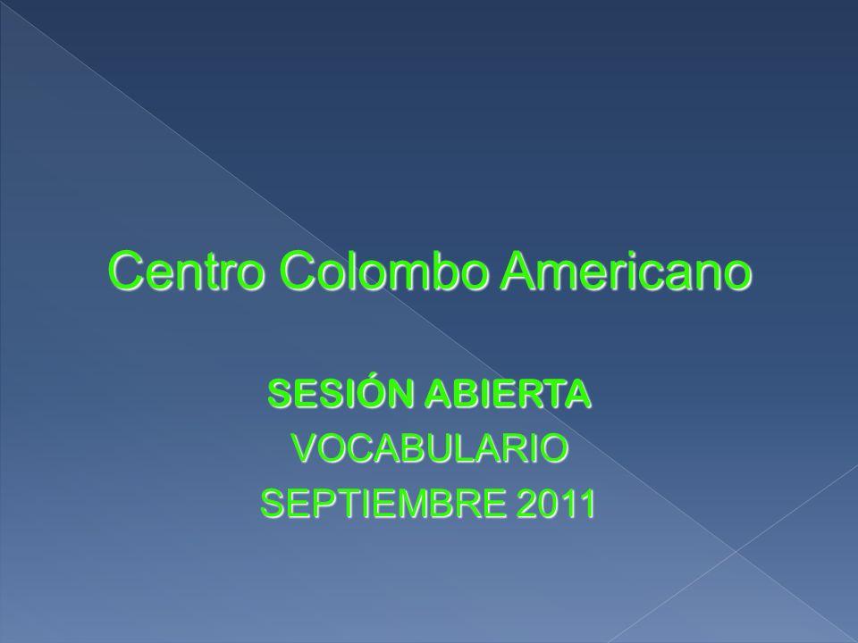 Centro Colombo Americano SESIÓN ABIERTA VOCABULARIO SEPTIEMBRE 2011