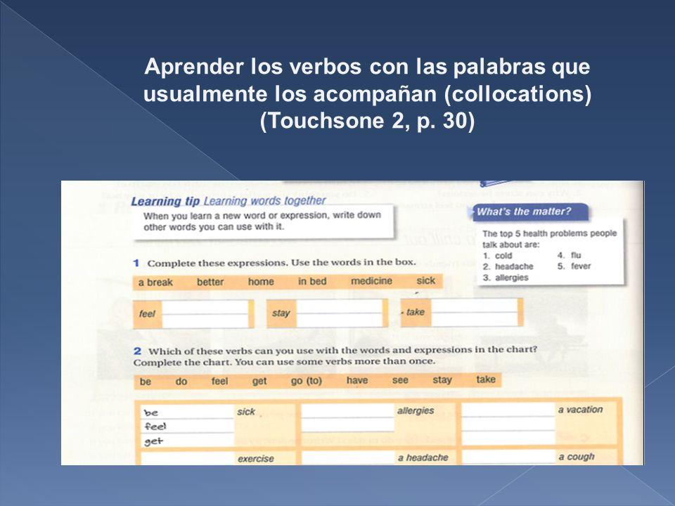Aprender los verbos con las palabras que usualmente los acompañan (collocations) (Touchsone 2, p.