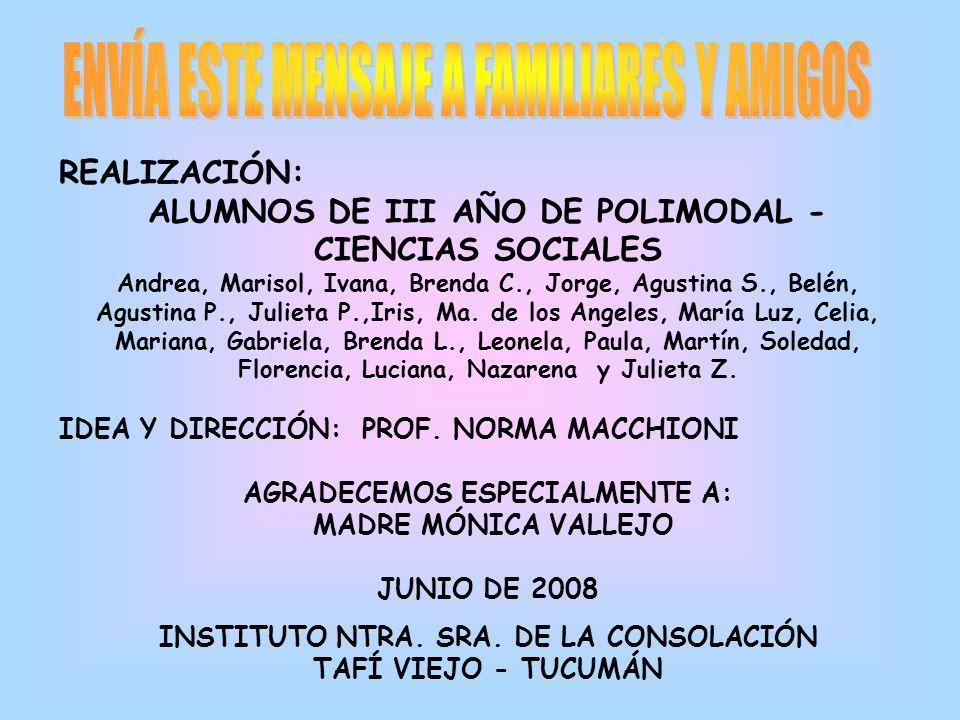 REALIZACIÓN: ALUMNOS DE III AÑO DE POLIMODAL - CIENCIAS SOCIALES Andrea, Marisol, Ivana, Brenda C., Jorge, Agustina S., Belén, Agustina P., Julieta P.,Iris, Ma.