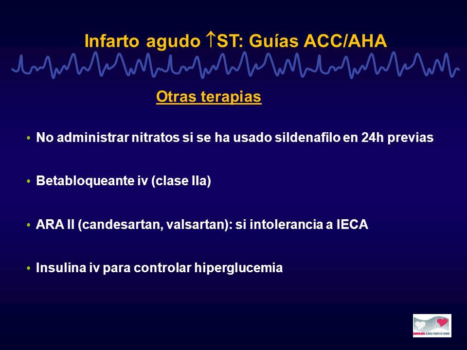Infarto agudo ST: Guías ACC/AHA No administrar nitratos si se ha usado sildenafilo en 24h previas Betabloqueante iv (clase IIa) ARA II (candesartan, v