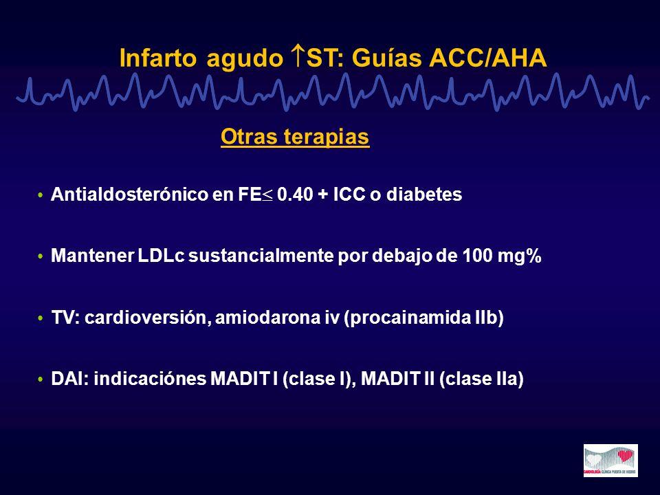 Infarto agudo ST: Guías ACC/AHA Antialdosterónico en FE 0.40 + ICC o diabetes Mantener LDLc sustancialmente por debajo de 100 mg% TV: cardioversión, a
