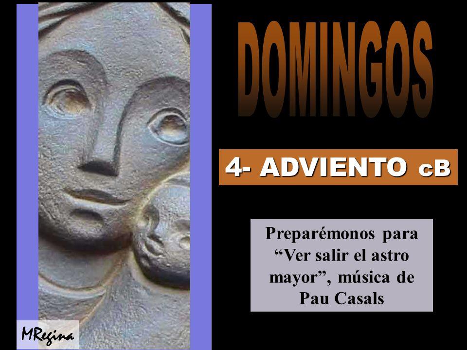 4- ADVIENTO cB Preparémonos para Ver salir el astro mayor, música de Pau Casals MRegina