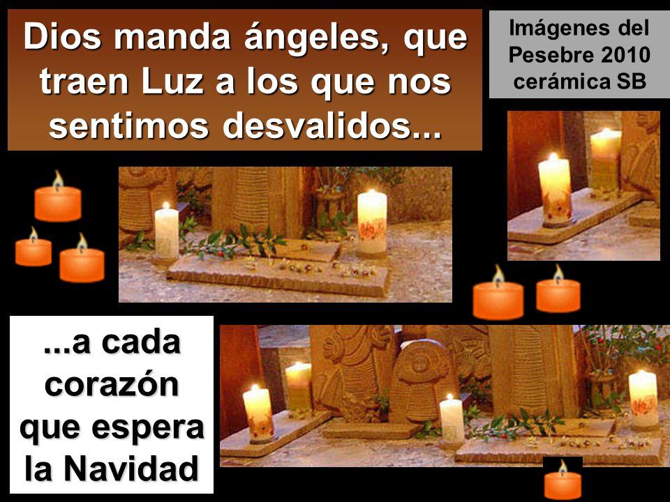 Dios manda ángeles, que traen Luz a los que nos sentimos desvalidos......a cada corazón que espera la Navidad Imágenes del Pesebre 2010 cerámica SB