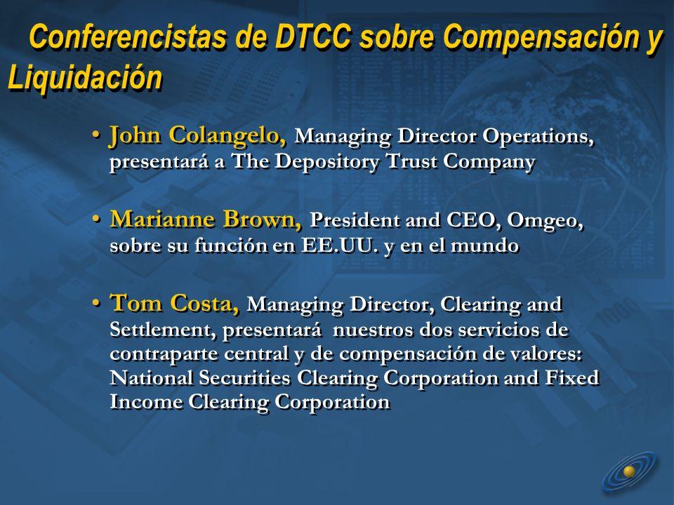 Conferencistas de DTCC sobre Compensación y Liquidación John Colangelo, Managing Director Operations, presentará a The Depository Trust Company Marianne Brown, President and CEO, Omgeo, sobre su función en EE.UU.