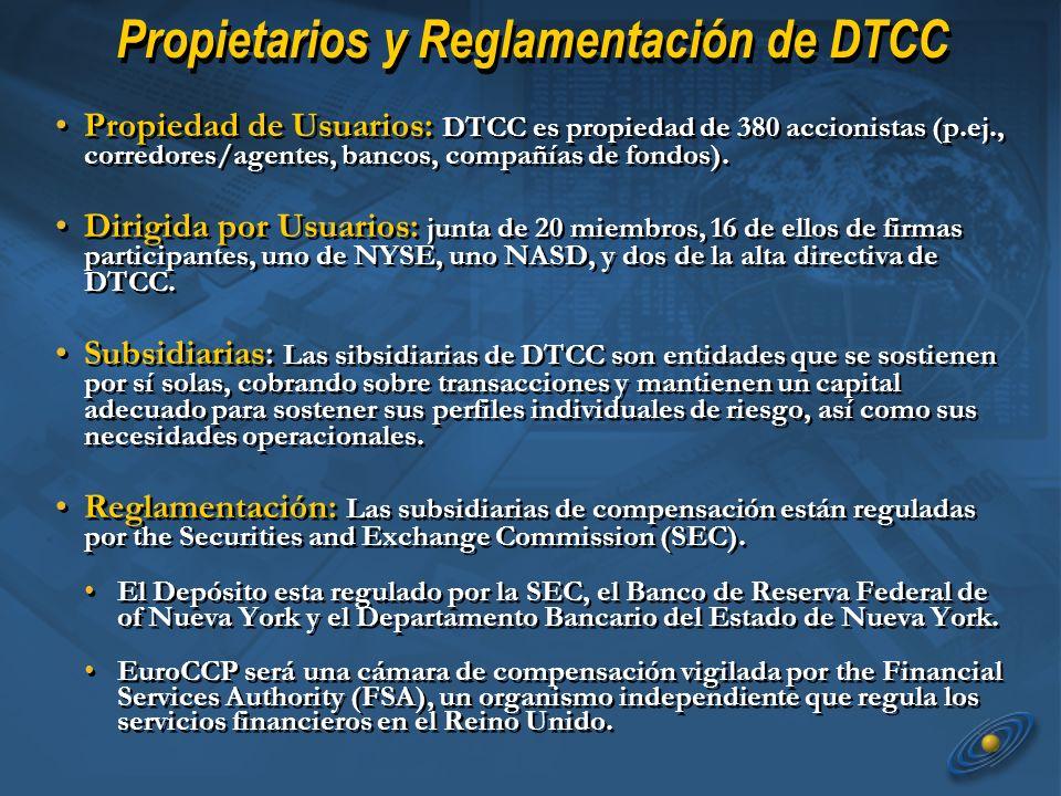 Propietarios y Reglamentación de DTCC Propiedad de Usuarios: DTCC es propiedad de 380 accionistas (p.ej., corredores/agentes, bancos, compañías de fondos).