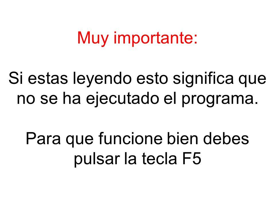 Muy importante: Si estas leyendo esto significa que no se ha ejecutado el programa. Para que funcione bien debes pulsar la tecla F5