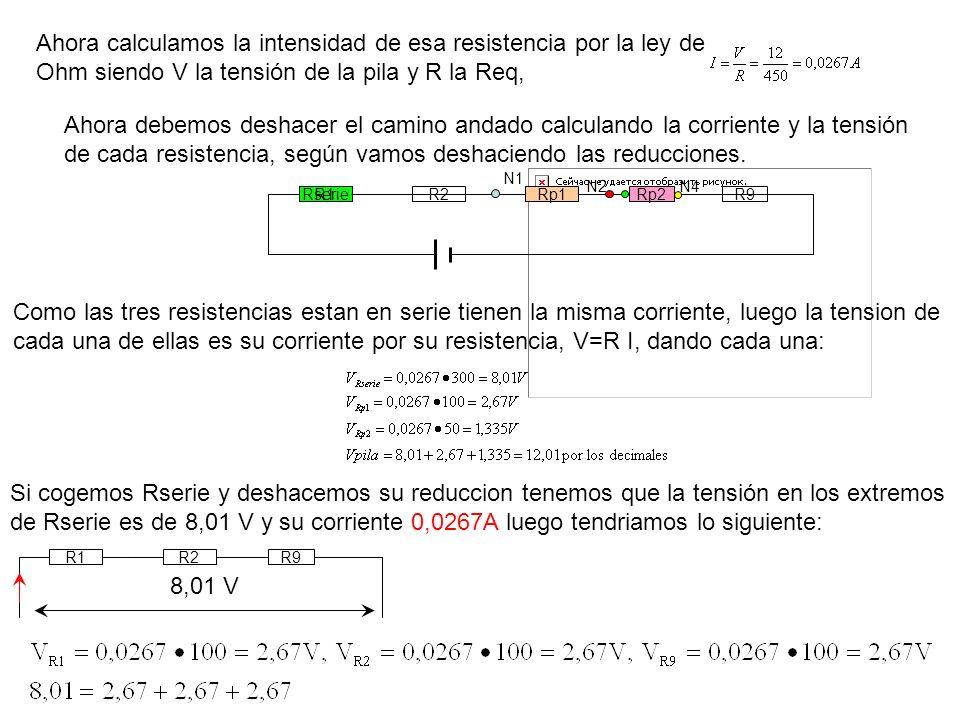 Ahora calculamos la intensidad de esa resistencia por la ley de Ohm siendo V la tensión de la pila y R la Req, Como las tres resistencias estan en ser