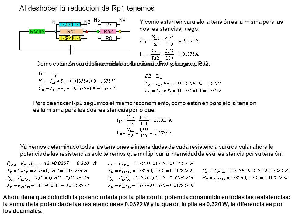 Rp1 Al deshacer la reduccion de Rp1 tenemos R8 R7 Rs2 Rs1 Rserie N1N2 N3N4 Rp2 Y como estan en paralelo la tensión es la misma para las dos resistenci