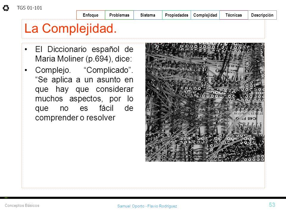 TGS 01-101 Samuel Oporto - Flavio Rodríguez 53 EnfoqueProblemasSistemaPropiedadesTécnicasDescripción Conceptos Básicos Complejidad La Complejidad. El